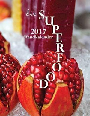 Bog, paperback Die Superfood 2017 Wandkalender (Ausgabe Deutschland) af Aberdeen Stationers Co
