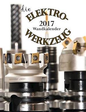 Bog, paperback Die Elektrowerkzeug 2017 Wandkalender (Ausgabe Deutschland) af Aberdeen Stationers Co