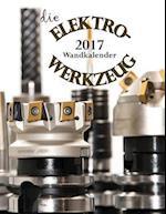 Die Elektrowerkzeug 2017 Wandkalender (Ausgabe Deutschland) af Aberdeen Stationers Co