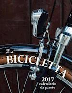 La Bicicletta 2017 Calendario Da Parete (Edizione Italia)