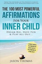 Affirmation the 100 Most Powerful Affirmations for Your Inner Child - 2 Amazing Affirmative Bonus Books Included for Success & Health