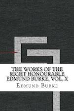 The Works of the Right Honourable Edmund Burke, Vol. X