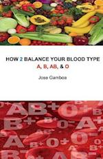 How 2 Balance Your Blood Type A, B, AB, & O