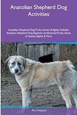 Anatolian Shepherd Dog Activities Anatolian Shepherd Dog Tricks, Games & Agility. Includes