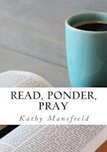 Read, Ponder, Pray