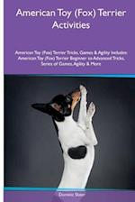 American Toy (Fox) Terrier Activities American Toy (Fox) Terrier Tricks, Games & Agility. Includes