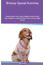 Brittany Spaniel Activities Brittany Spaniel Tricks, Games & Agility. Includes