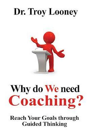 Bog, paperback Why Do We Need Coaching? af Dr Troy L. Looney
