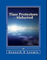 Time Protectors - Book One - Abducted