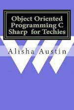 Object Oriented Programming C Sharp for Techies af Alisha Austin