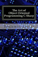 The Art of Object Oriented Programming C Sharp af Benjamin Archer
