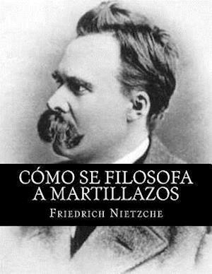 Bog, paperback Como Se Filosofa a Martillazos (Spanish Edition) af Friedrich Nietzche