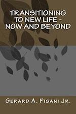 Transitioning to New Life - Now and Beyond af Gerard a. Pisani Jr