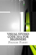 Visual Studio Code 2016 for Beginners af Phoebe Parry