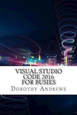 Visual Studio Code 2016 for Busies af Dorothy Andrews