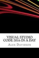 Visual Studio Code 2016 in a Day af Alex Davidson