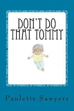 Don't Do That Tommy