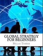 Global Strategy for Beginners af Nellie Turner