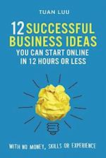 12 Successful Business Ideas You Can Start Online in 12 Hours or Less af Tuan Luu