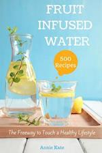 500 Fruit Infused Water Recipes af Annie Kate