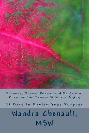 Bog, paperback Prayers, Prose, Poems and Psalms of Purpose for People Who Are Aging af Wandra Najat Chenault Msw