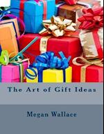 The Art of Gift Ideas af Megan Wallace