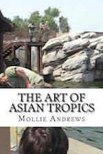 The Art of Asian Tropics af Mollie Andrews