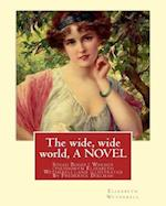 The Wide, Wide World, by Elizabeth Wetherell and Illustratrated by Frederick Dielman af Elizabeth Wetherell, Frederick Dielman