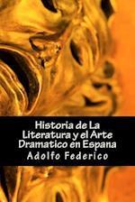 Historia de La Literatura y El Arte Dramatico En Espana