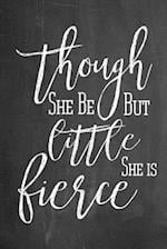 Chalkboard Journal - Though She Be But Little She Is Fierce