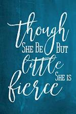 Chalkboard Journal - Though She Be But Little, She Is Fierce (Aqua) af Marissa Kent