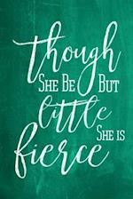 Chalkboard Journal - Though She Be But Little, She Is Fierce (Green)
