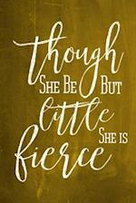 Chalkboard Journal - Though She Be But Little, She Is Fierce (Yellow) af Marissa Kent