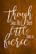 Chalkboard Journal - Though She Be But Little, She Is Fierce (Orange)