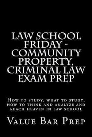 Law School Friday - Community Property, Criminal Law Exam Prep