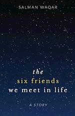 The Six Friends We Meet in Life af Salman Waqar