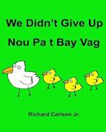 We Didn't Give Up Nou Pa T Bay Vag