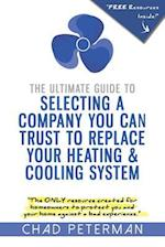 The Ultimate Guide to Selecting a Company You Can Trust to Replace Your Heating and Cooling System