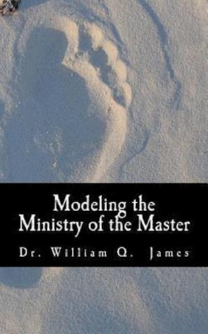 Bog, paperback Modeling the Ministry of the Master af Dr William Q. James