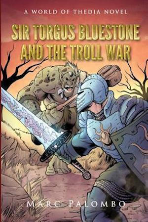 Bog, paperback Sir Torgus BlueStone and the Troll War af Marc Palombo