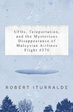 UFOs, Teleportation, and the Mysterious Disappearance of the Malaysian Airlines Flight #370