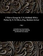 A Visit to Europe by T. N. Mukharji: With a Preface by N. N. Ghose, Esq., Barrister-At-Law