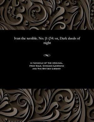 Ivan the terrible. No. [1-[34: or, Dark deeds of night