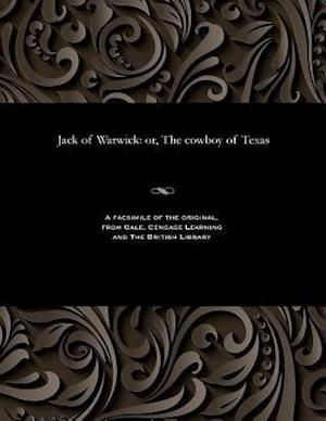 Jack of Warwick: or, The cowboy of Texas