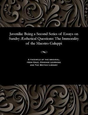 Juvenilia: Being a Second Series of Essays on Sundry Æsthetical Questions: The Immorality of the Maestro Galuppi