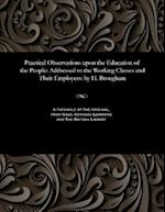 Practical Observations upon the Education of the People: Addressed to the Working Classes and Their Employers: by H. Brougham