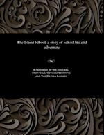 The Island School: a story of school life and adventure