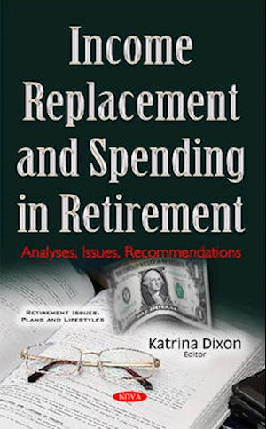 Bog, hardback Income Replacement and Spending in Retirement af Katrina Dixon