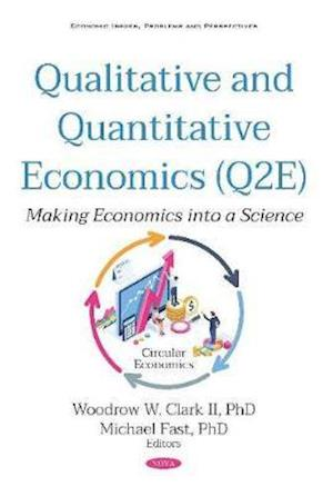 Qualitative and Quantitative Economics (Q2E): Making Economics into a Science