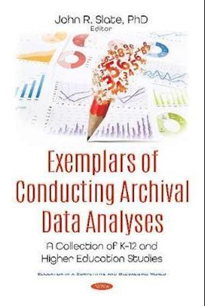 Exemplars of Conducting Archival Data Analyses: A Collection of K-12 and Higher Education Studies